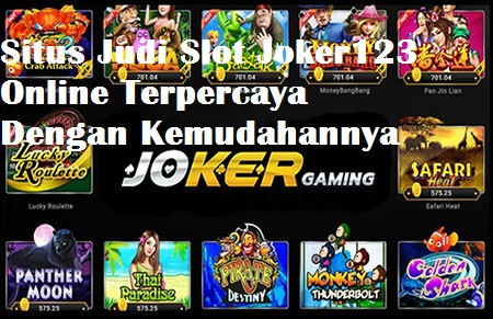 Situs Judi Slot Joker123 Online Terpercaya Dengan Kemudahannya